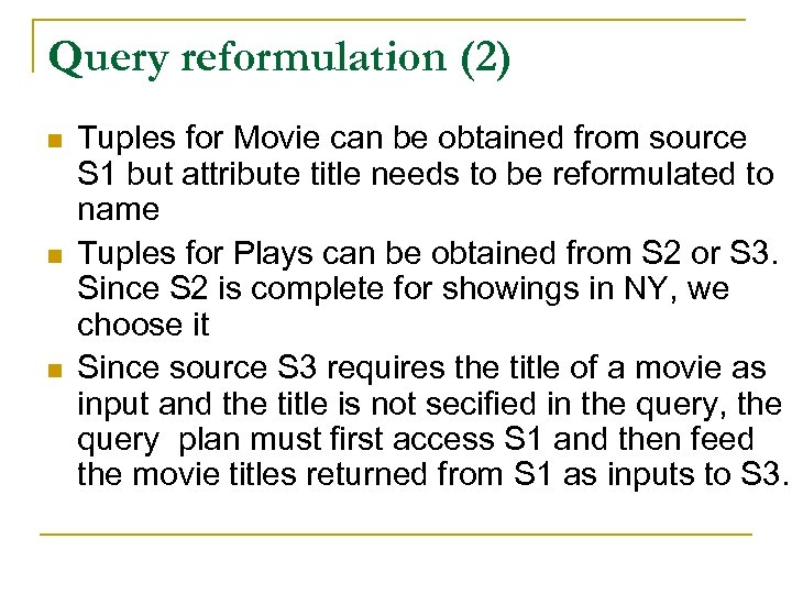Query reformulation (2) n n n Tuples for Movie can be obtained from source