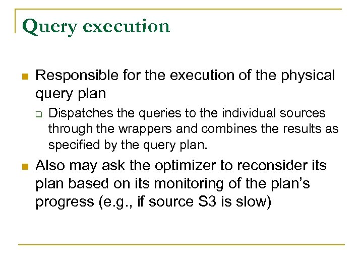 Query execution n Responsible for the execution of the physical query plan q n