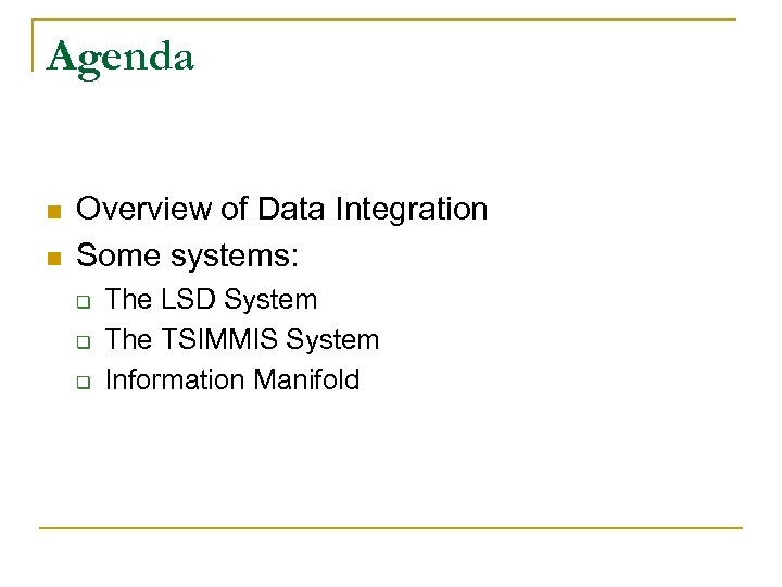 Agenda n n Overview of Data Integration Some systems: q q q The LSD