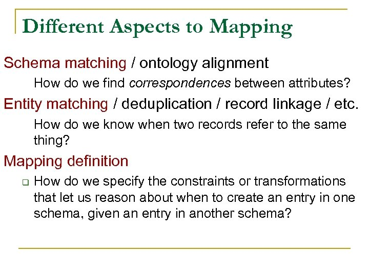 Different Aspects to Mapping Schema matching / ontology alignment How do we find correspondences