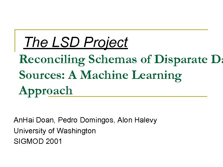 The LSD Project Reconciling Schemas of Disparate Da Sources: A Machine Learning Approach An.