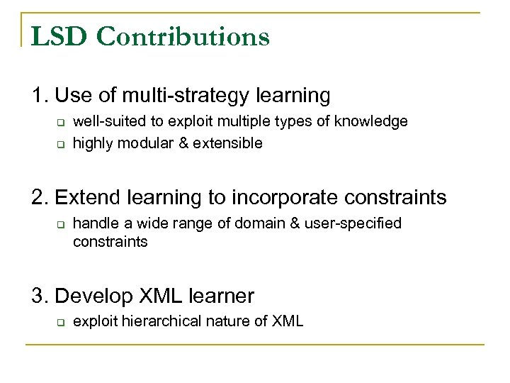 LSD Contributions 1. Use of multi-strategy learning q q well-suited to exploit multiple types
