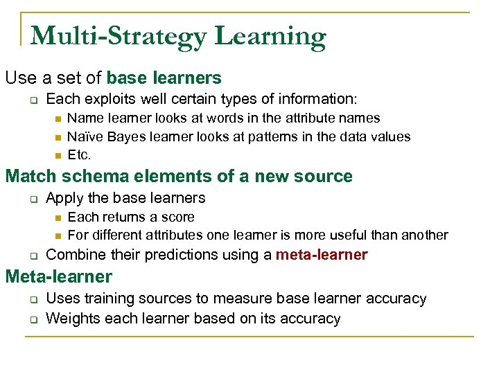 Multi-Strategy Learning Use a set of base learners q Each exploits well certain types