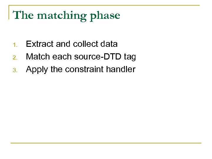 The matching phase 1. 2. 3. Extract and collect data Match each source-DTD tag