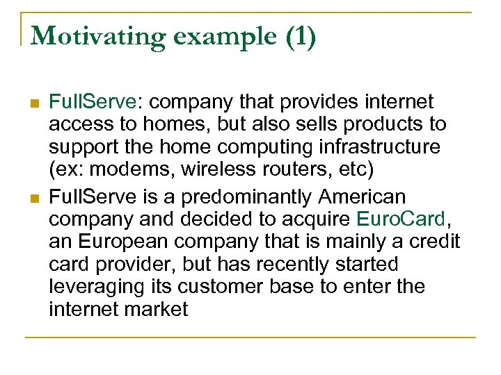 Motivating example (1) n n Full. Serve: company that provides internet access to homes,