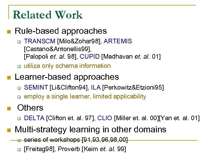 Related Work n Rule-based approaches q q n Learner-based approaches q q n SEMINT