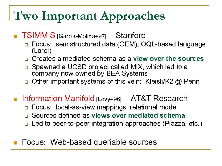 Two Important Approaches n TSIMMIS [Garcia-Molina+97] – Stanford q q n Information Manifold [Levy+96]