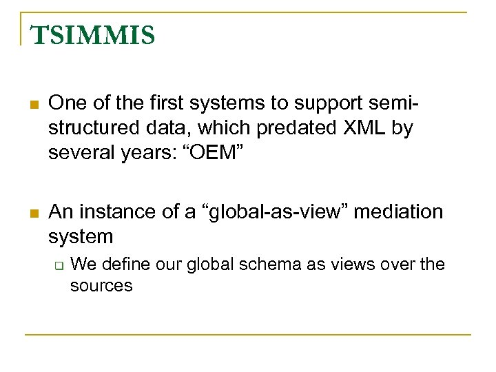 TSIMMIS n One of the first systems to support semistructured data, which predated XML