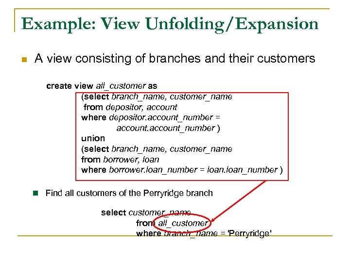 Example: View Unfolding/Expansion n A view consisting of branches and their customers create view