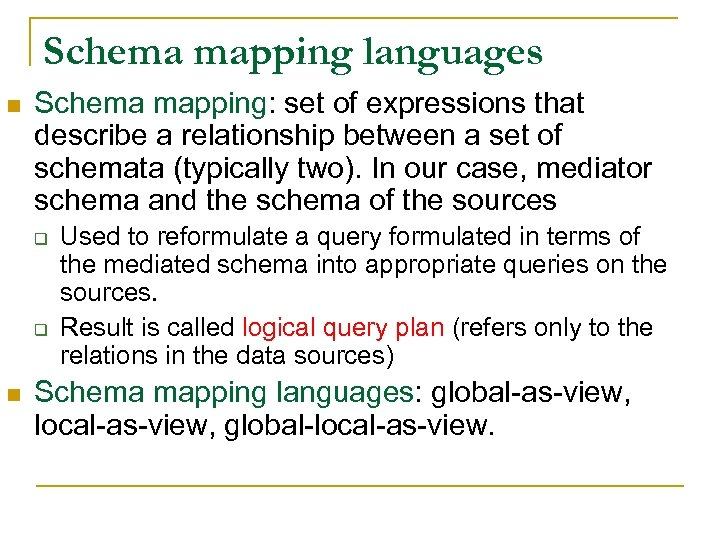 Schema mapping languages n Schema mapping: set of expressions that describe a relationship between