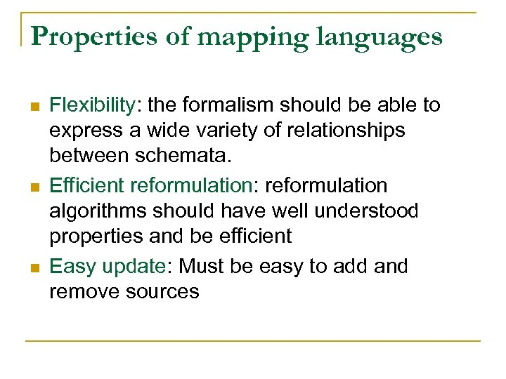 Properties of mapping languages n n n Flexibility: the formalism should be able to