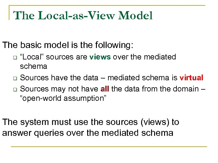 """The Local-as-View Model The basic model is the following: q q q """"Local"""" sources"""