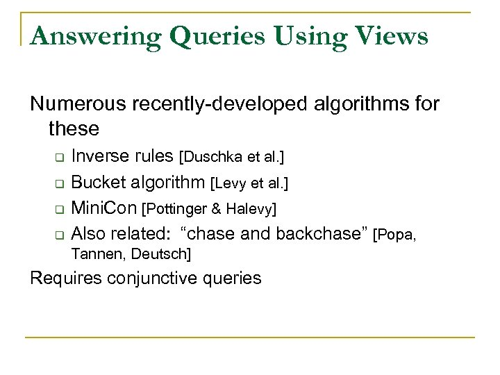 Answering Queries Using Views Numerous recently-developed algorithms for these q q Inverse rules [Duschka