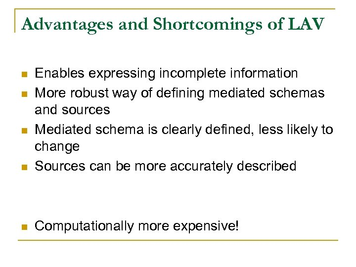 Advantages and Shortcomings of LAV n Enables expressing incomplete information More robust way of