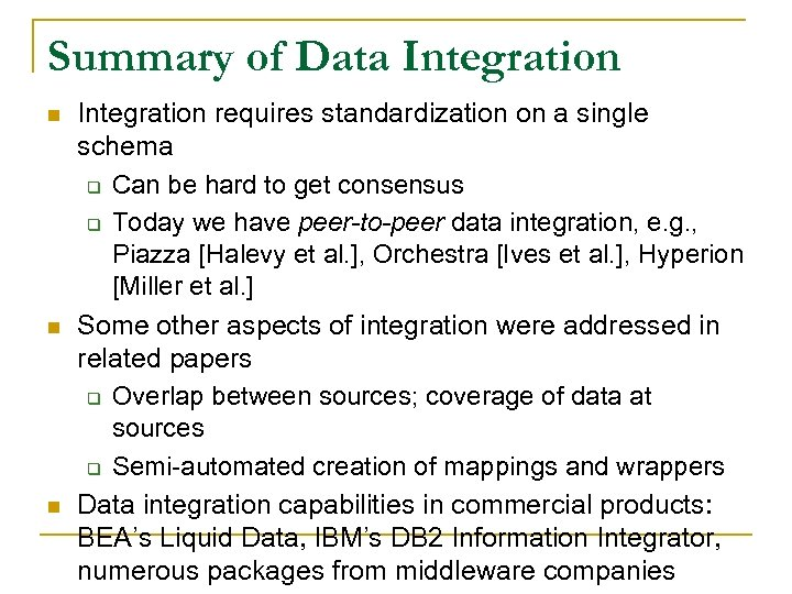 Summary of Data Integration n Integration requires standardization on a single schema q Can