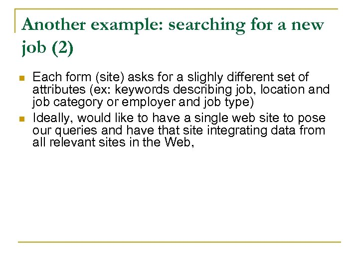 Another example: searching for a new job (2) n n Each form (site) asks