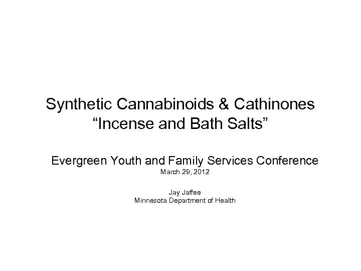 """Synthetic Cannabinoids & Cathinones """"Incense and Bath Salts"""" Evergreen Youth and Family Services Conference"""