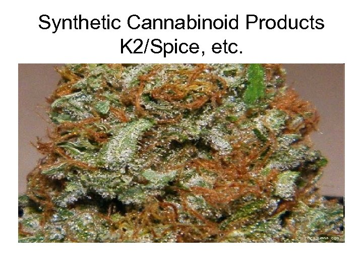 Synthetic Cannabinoid Products K 2/Spice, etc.
