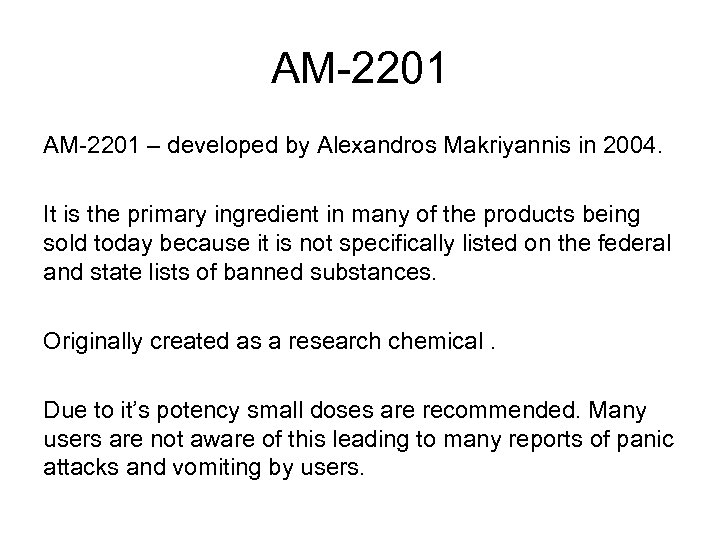 AM-2201 – developed by Alexandros Makriyannis in 2004. It is the primary ingredient in