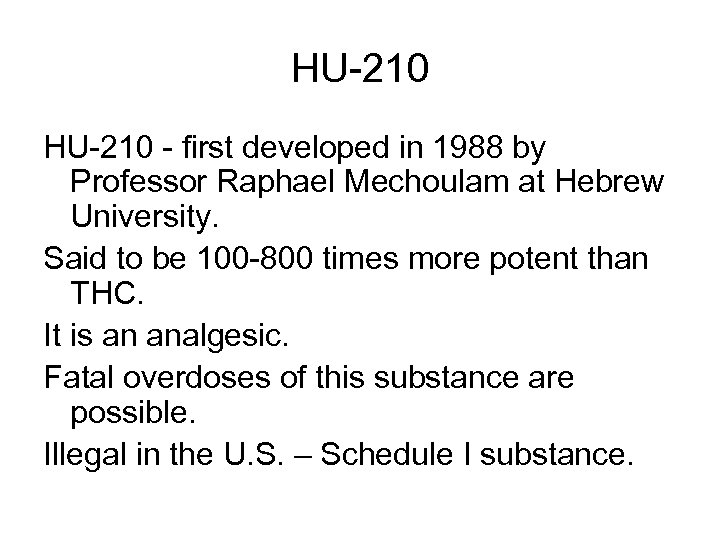 HU-210 - first developed in 1988 by Professor Raphael Mechoulam at Hebrew University. Said