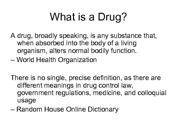 What is a Drug? A drug, broadly speaking, is any substance that, when absorbed