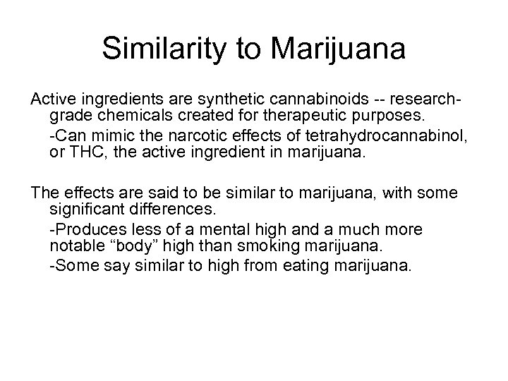 Similarity to Marijuana Active ingredients are synthetic cannabinoids -- researchgrade chemicals created for therapeutic