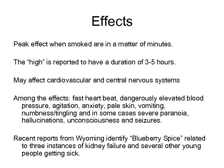 """Effects Peak effect when smoked are in a matter of minutes. The """"high"""" is"""