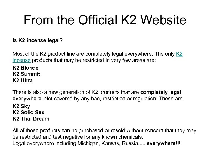 From the Official K 2 Website Is K 2 incense legal? Most of the