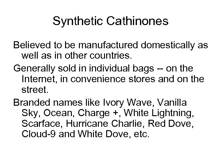 Synthetic Cathinones Believed to be manufactured domestically as well as in other countries. Generally