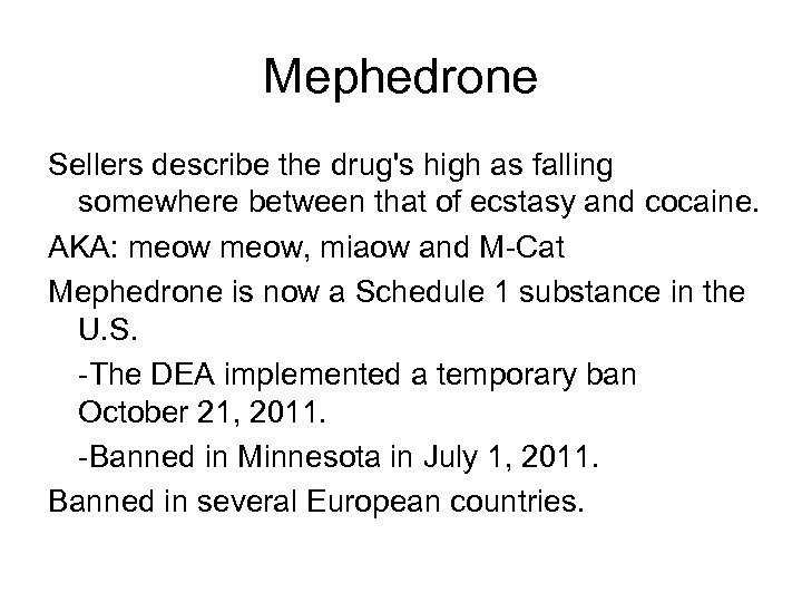 Mephedrone Sellers describe the drug's high as falling somewhere between that of ecstasy and