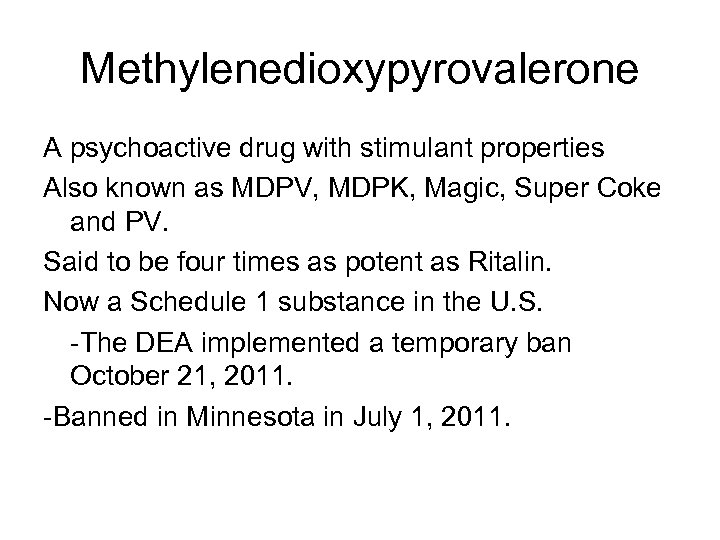 Methylenedioxypyrovalerone A psychoactive drug with stimulant properties Also known as MDPV, MDPK, Magic, Super
