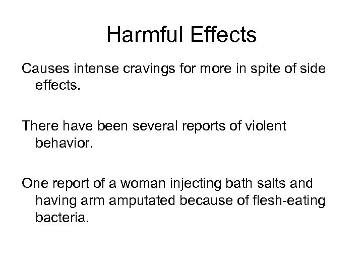 Harmful Effects Causes intense cravings for more in spite of side effects. There have