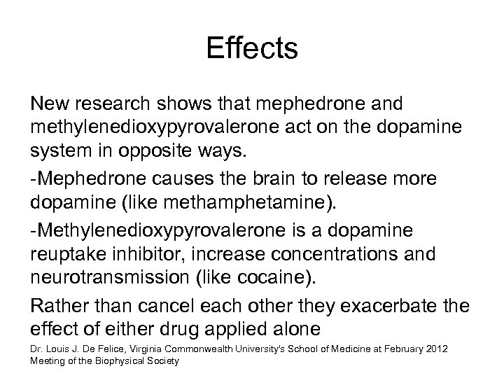 Effects New research shows that mephedrone and methylenedioxypyrovalerone act on the dopamine system in