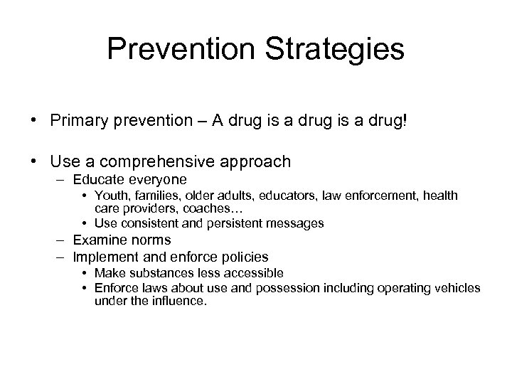 Prevention Strategies • Primary prevention – A drug is a drug! • Use a