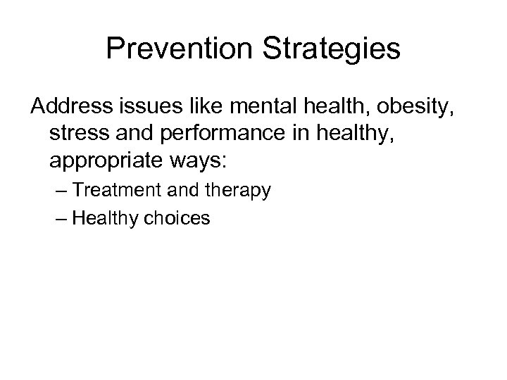 Prevention Strategies Address issues like mental health, obesity, stress and performance in healthy, appropriate