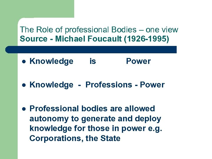 The Role of professional Bodies – one view Source - Michael Foucault (1926 -1995)