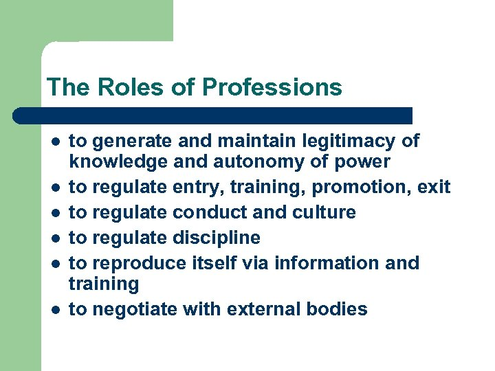 The Roles of Professions l l l to generate and maintain legitimacy of knowledge