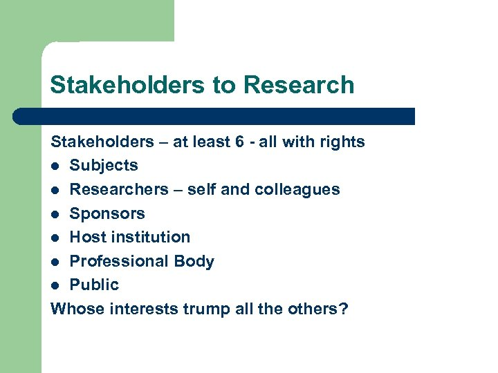 Stakeholders to Research Stakeholders – at least 6 - all with rights l Subjects