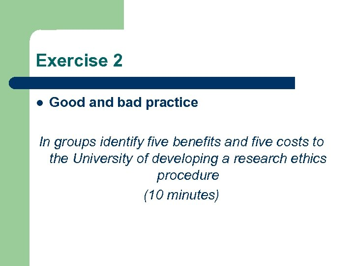 Exercise 2 l Good and bad practice In groups identify five benefits and five