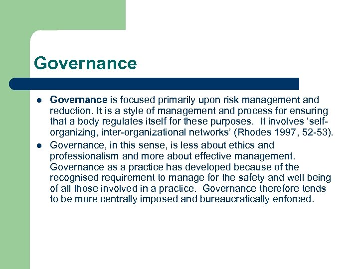 Governance l l Governance is focused primarily upon risk management and reduction. It is