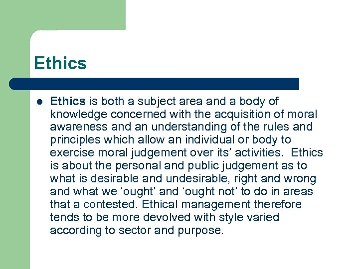 Ethics l Ethics is both a subject area and a body of knowledge concerned