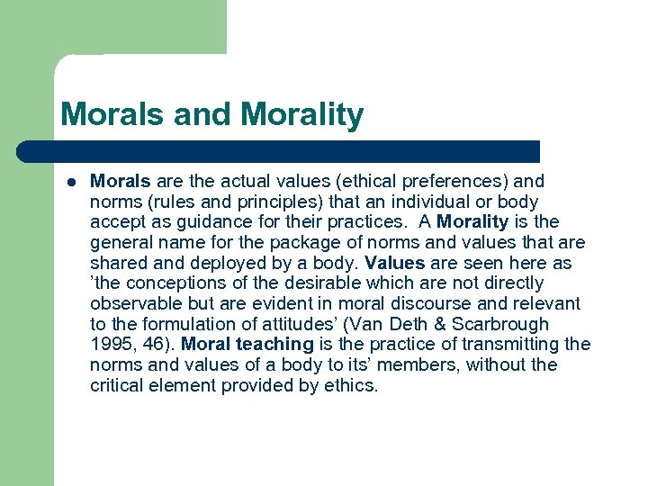 Morals and Morality l Morals are the actual values (ethical preferences) and norms (rules