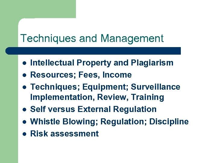 Techniques and Management l l l Intellectual Property and Plagiarism Resources; Fees, Income Techniques;