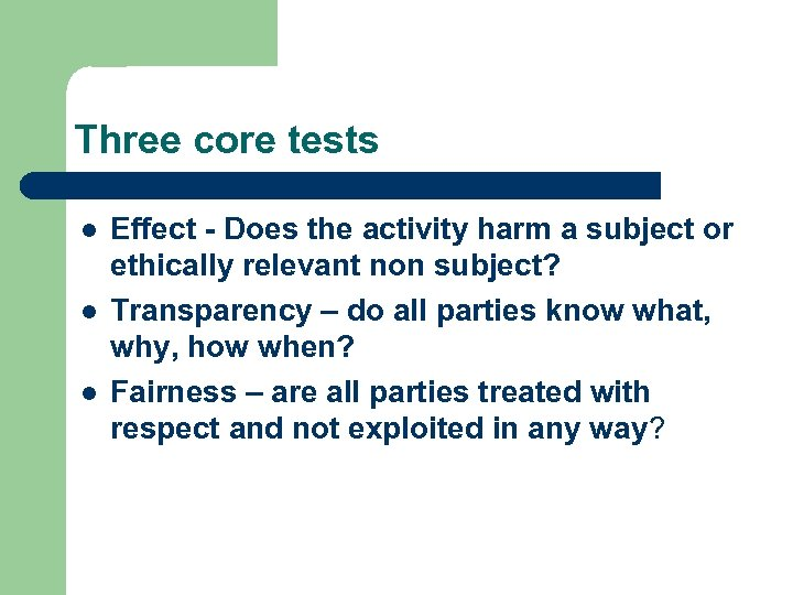 Three core tests l l l Effect - Does the activity harm a subject