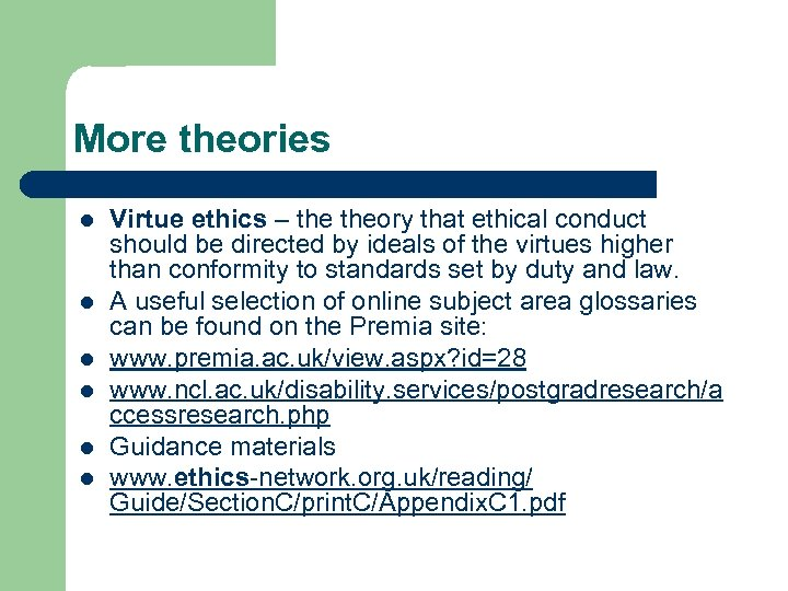 More theories l l l Virtue ethics – theory that ethical conduct should be