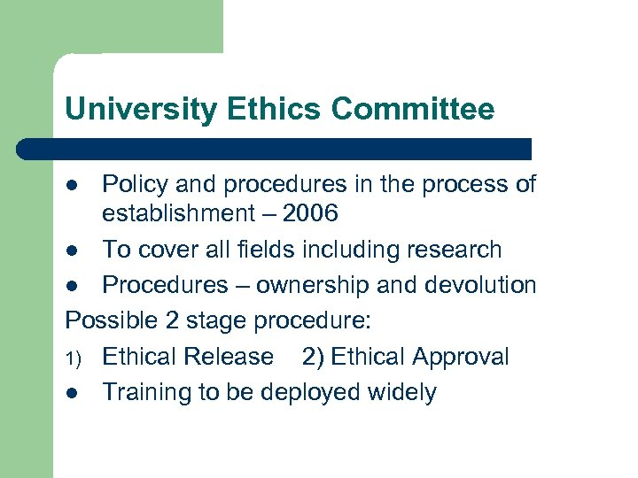 University Ethics Committee Policy and procedures in the process of establishment – 2006 l