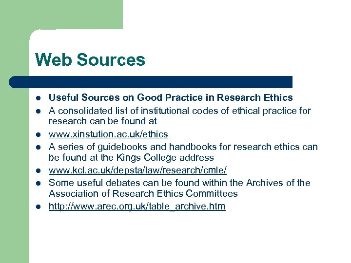 Web Sources l l l l Useful Sources on Good Practice in Research Ethics
