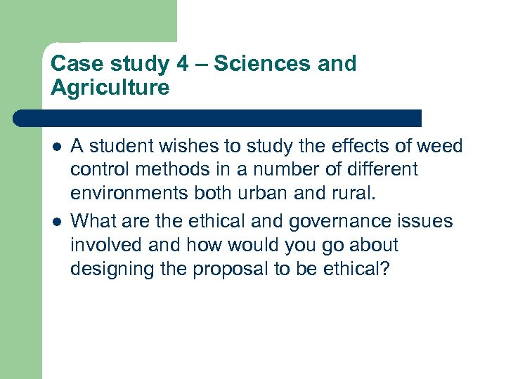 Case study 4 – Sciences and Agriculture l l A student wishes to study