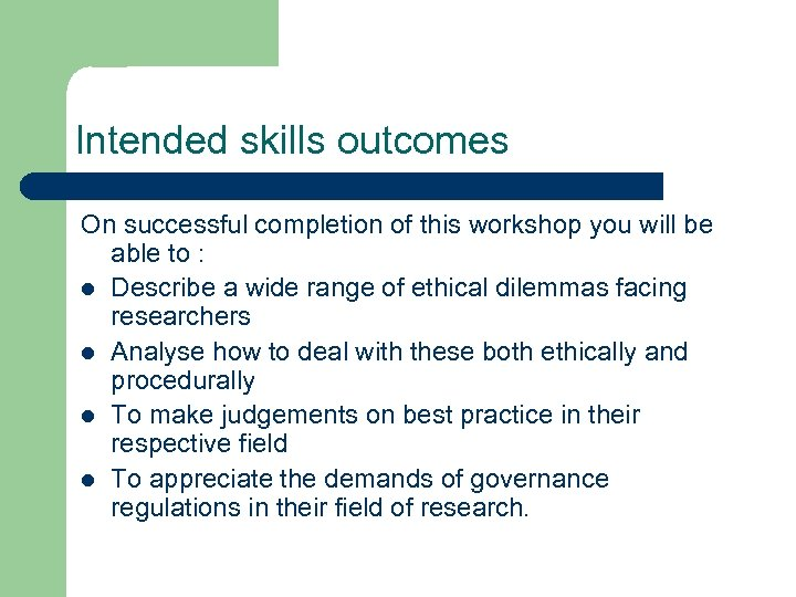 Intended skills outcomes On successful completion of this workshop you will be able to