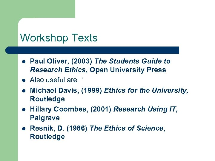 Workshop Texts l l l Paul Oliver, (2003) The Students Guide to Research Ethics,